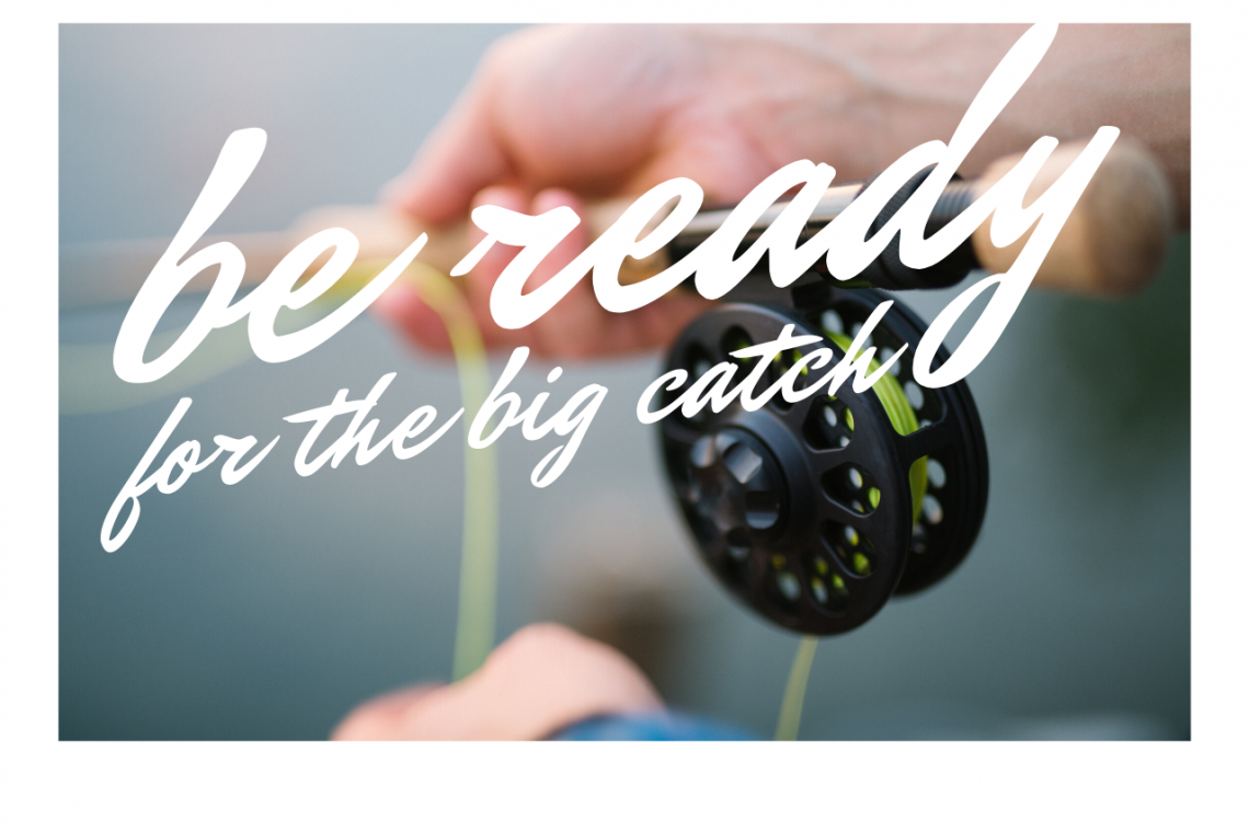 Be Ready For The Big Catch