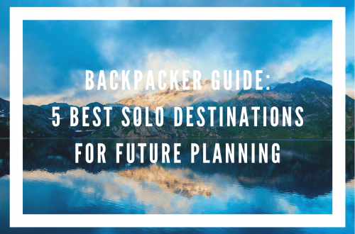 Best Solo Destinations For Backpackers